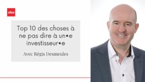 Régis Desmeules - Top 10 des choses à ne pas dire à un•e investisseur•e